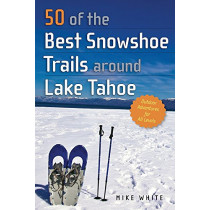 50 of the Best Snowshoe Trails around Lake Tahoe by Mike White, 9781943859795