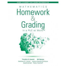 Mathematics Homework and Grading in a PLC at Work (TM) by Timothy D. Kanold, 9781943874170