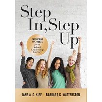 Step In, Step Up: Empowering Women for the School Leadership Journey (a 12-Week Educational Leadership Development Guide for Women) by Jane a G Kise, 9781943874309
