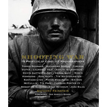 Shooting War: 18 Profiles of Conflict Photographers by Anthony Feinstein, 9781943876570