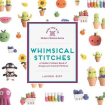 Whimsical Stitches: A Modern Makers Book of Amigurumi Crochet Patterns by Lauren Espy, 9781944515638