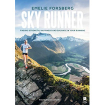 Sky Runner: Finding Strength, Happiness, and Balance in Your Running by Emelie Forsberg, 9781944515737