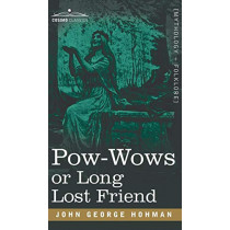 POW-Wows or Long Lost Friend by John George Hohman, 9781944529734