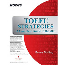TOEFL Strategies: A Complete Guide to the Ibt by Bruce Stirling, 9781944595128