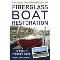 Fiberglass Boat Restoration: The Project Planning Guide by Wayne Canning, 9781944824266