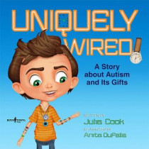 Uniquely Wired: A Story about Autism and It's Gifts by Julia Cook, 9781944882198