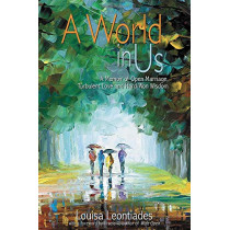 A World in Us: A Memoir of Open Marriage, Turbulent Love and Hard-Won Wisdom by Louisa Leontiades, 9781944934217