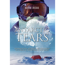 Antarctic Tears: Determination, Adversity, and the Pursuit of a Dream at the Bottom of the World by Aaron Linsdau, 9781944986094
