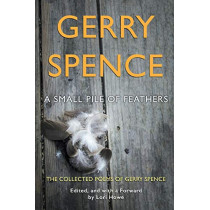 A Small Pile of Feathers: The Collected Poems of Gerry Spence by Gerry Spence, 9781944986179