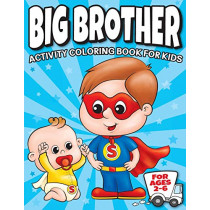 Big Brother Activity Coloring Book For Kids Ages 2-6: Cute New Baby Gifts Workbook For Boys with Mazes, Dot To Dot, Word Search and More! by Big Dreams Art Supplies, 9781945056826