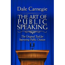 The Art of Public Speaking: The Original Tool for Improving Public Oration by Dale Carnegie, 9781945186486