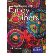 Rug Hooking with Fancy Fibers: Sparkle, Shine, Texture by Gail Dufresne, 9781945550027