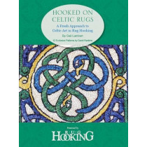 Hooked on Celtic Rugs: A Fresh Approach to Celtic Art in Rug Hooking by Gail Lambert, 9781945550140