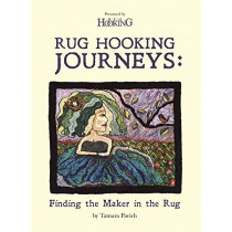 Rug Hooking Journeys: Finding the Maker in the Rug by Tamara Pavich, 9781945550362