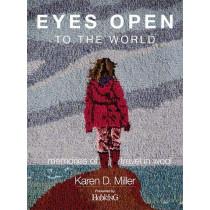 Eyes Open To The World: Memories of Travel in Wool by Karen D. Miller, 9781945550416