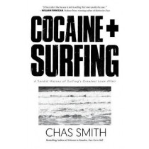 Cocaine + Surfing: A Sordid History of Surfing's Greatest Love Affair by Chas Smith, 9781945572814