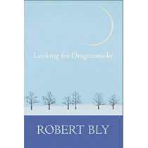 Looking for Dragon Smoke: Essays on Poetry by Robert Bly, 9781945680267