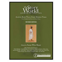 Story of the World, Vol. 3 Activity Book: History for the Classical Child: Early Modern Times (Revised Edition) by Susan Wise Bauer, 9781945841477