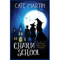 Charm School: A Witches Three Cozy Mystery by Cate Martin, 9781946552853