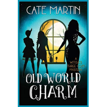 Old World Charm: A Witches Three Cozy Mystery by Cate Martin, 9781946552938