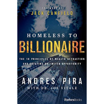 Homeless to Billionaire: The 18 Principles of Wealth Attraction and Creating Unlimited Opportunity by Andres Pira, 9781946633866