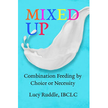 Mixed Up: Combination Feeding by Choice or Necessity by Lucy Ruddle, 9781946665485