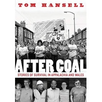 After Coal: Stories of Survival in Appalachia and Wales by Tom Hansell, 9781946684554