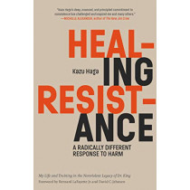 Healing Resistance: A Radically Different Response to Harm by Kazu Haga, 9781946764430