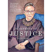 In Defense of Justice: The Greatest Dissents of Ruth Bader Ginsburg: Edited and Annotated for the Non-Lawyer by Sarah Wainwright, 9781946774668