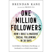 One Million Followers: How I Built a Massive Social Following in 30 Days by Brendan Kane, 9781946885371