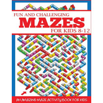Fun and Challenging Mazes for Kids 8-12: An Amazing Maze Activity Book for Kids by Dp Kids, 9781947243712