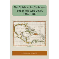The Dutch in the Caribbean and on the Wild Coast 1580-1680 by Cornelis CH. Goslinga, 9781947372726