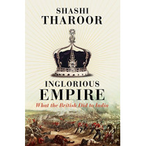 Inglorious Empire: What the British Did to India by Shashi Tharoor, 9781947534308