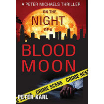On the Night of a Blood Moon: A Peter Michaels Thriller by Peter Karl, 9781948046541