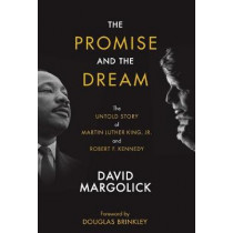 The Promise And The Dream: The Untold Story of Martin Luther King, Jr., and Robert F. Kennedy by David Margolick, 9781948122269