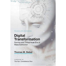 Digital Transformation: Survive and Thrive in an Era of Mass Extinction by Thomas M. Siebel, 9781948122481
