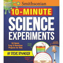Smithsonian 10-Minute Science Experiments: 50+ Quick, Easy and Awesome Projects for Kids by Steve Spangler, 9781948174114