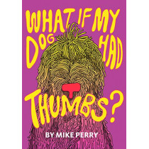 What If My Dog Had Thumbs? by Mike Perry, 9781948340090