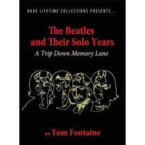 The Beatles and Their Solo Years: A Trip Down Memory Lane by Tom Fontaine, 9781948638883