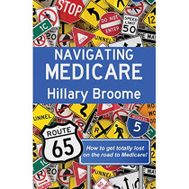 Navigating Medicare: How to get Totally Lost on the Road to Medicare by Hillary Broome, 9781948679220