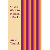 So You Want to Publish a Book? by Anne Trubek, 9781948742665