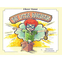 The Little Innovator: A Moral for the Young Innovator, the Future Inventor and Entrepreneur by Eliezer Manor, 9781948858748