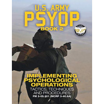 "US Army PSYOP Book 2 - Implementing Psychological Operations: Tactics, Techniques and Procedures - Full-Size 8.5""x11"" Edition - FM 3-05.301 (MCRP 3-40.6A) by U S Army, 9781949117097"