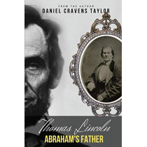 Thomas Lincoln: Abraham's Father by Daniel Cravens Taylor, 9781949472752