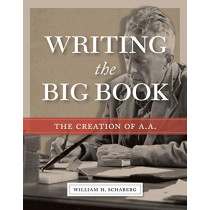 Writing the Big Book: The Creation of A.A. by William H. Schaberg, 9781949481280