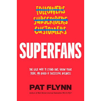 Superfans: The Easy Way to Stand Out, Grow Your Tribe, and Build a Successful Business by Pat Flynn, 9781949709469