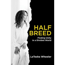 Half Breed: Finding Unity in a Divided World by LeTesha Wheeler, 9781949709575