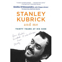 Stanley Kubrick and Me: Thirty Years at His Side by Emilio D'Alessandro, 9781950691067