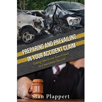 Preparing and Prevailing in Your Accident Claim: Taking You From Your Crash to Courtroom Success by Stan Plappert, 9781950892129