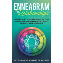 Enneagram in Relationships: Understand Your Personality Type and Other Personalities to Build Healthy Relationships by Beto Canales, 9781950931217